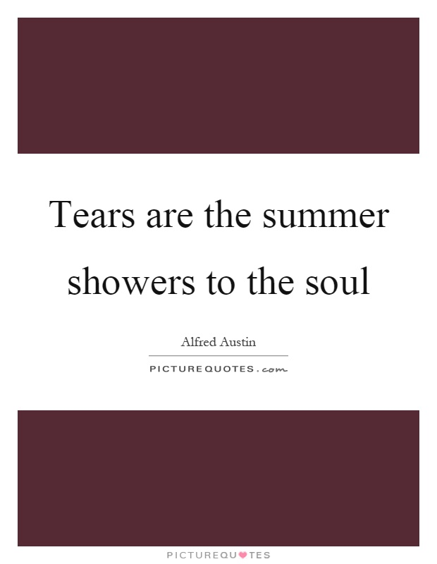 Tears are the summer showers to the soul Picture Quote #1