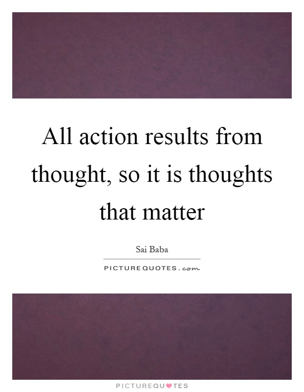 All action results from thought, so it is thoughts that matter Picture Quote #1