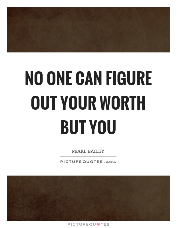 No one can figure out your worth but you Picture Quote #1