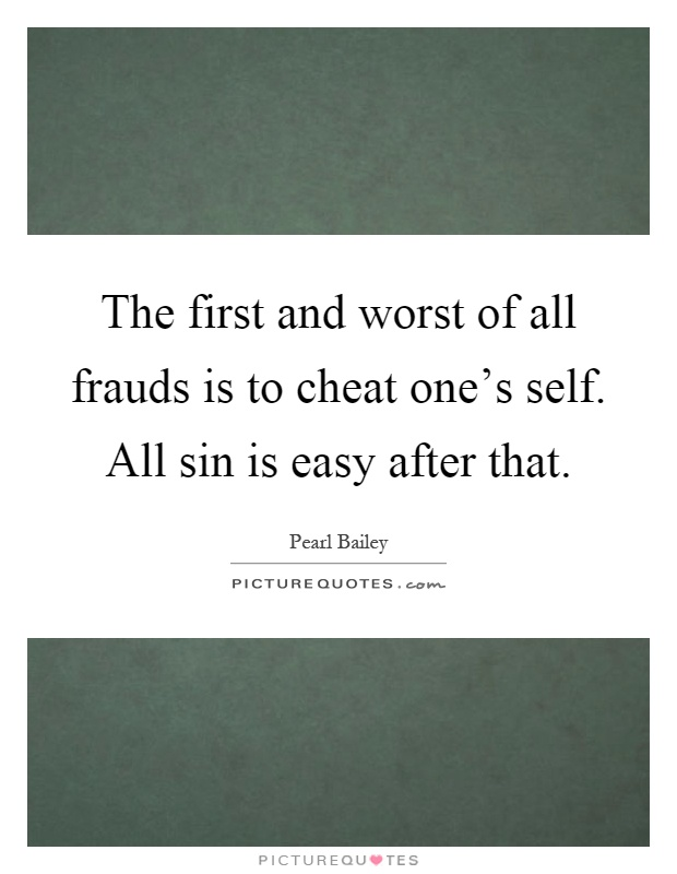 The first and worst of all frauds is to cheat one's self. All sin is easy after that Picture Quote #1
