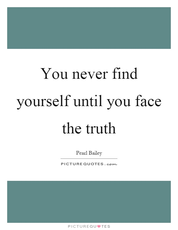 You never find yourself until you face the truth Picture Quote #1