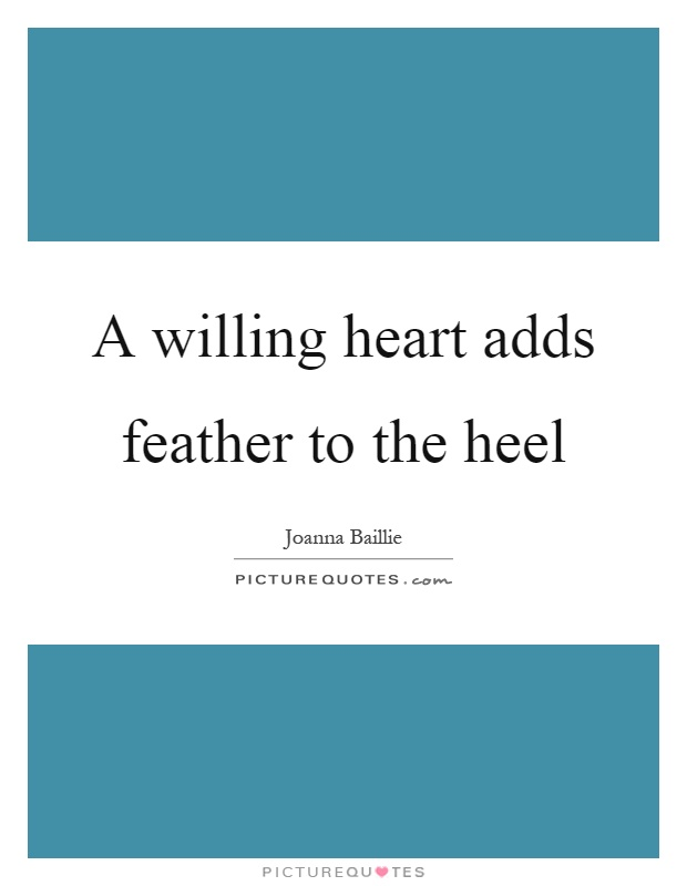 A willing heart adds feather to the heel Picture Quote #1