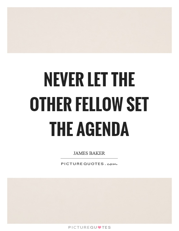 Never let the other fellow set the agenda Picture Quote #1
