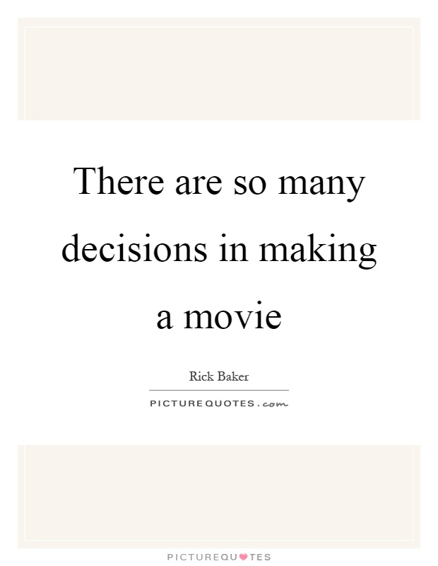 There are so many decisions in making a movie Picture Quote #1