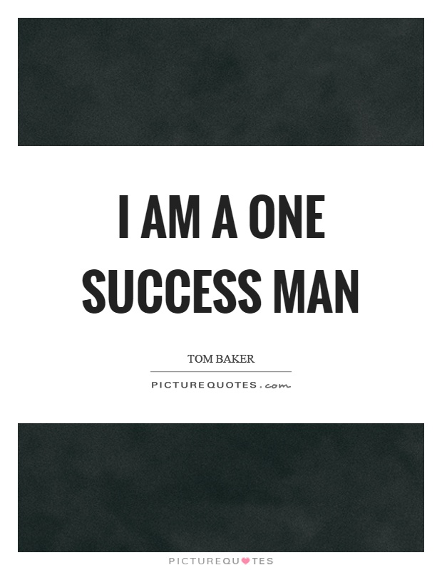 I am a one success man Picture Quote #1