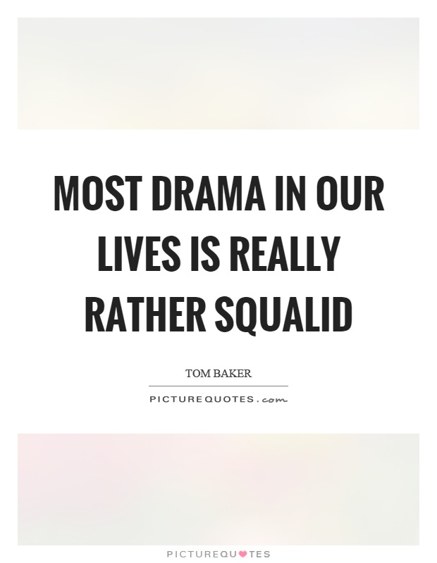 Most drama in our lives is really rather squalid Picture Quote #1