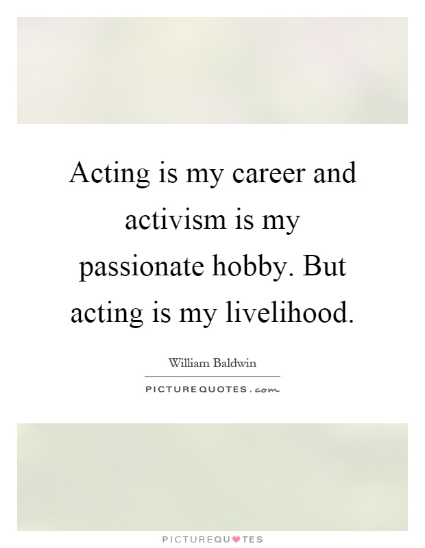 Acting is my career and activism is my passionate hobby. But acting is my livelihood Picture Quote #1