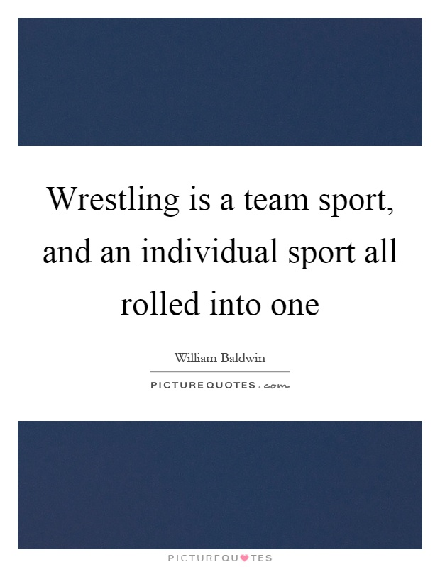 Wrestling is a team sport, and an individual sport all rolled into one Picture Quote #1