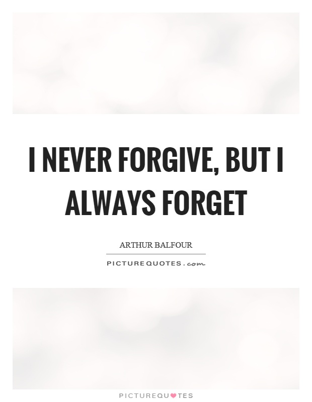 I never forgive, but I always forget Picture Quote #1