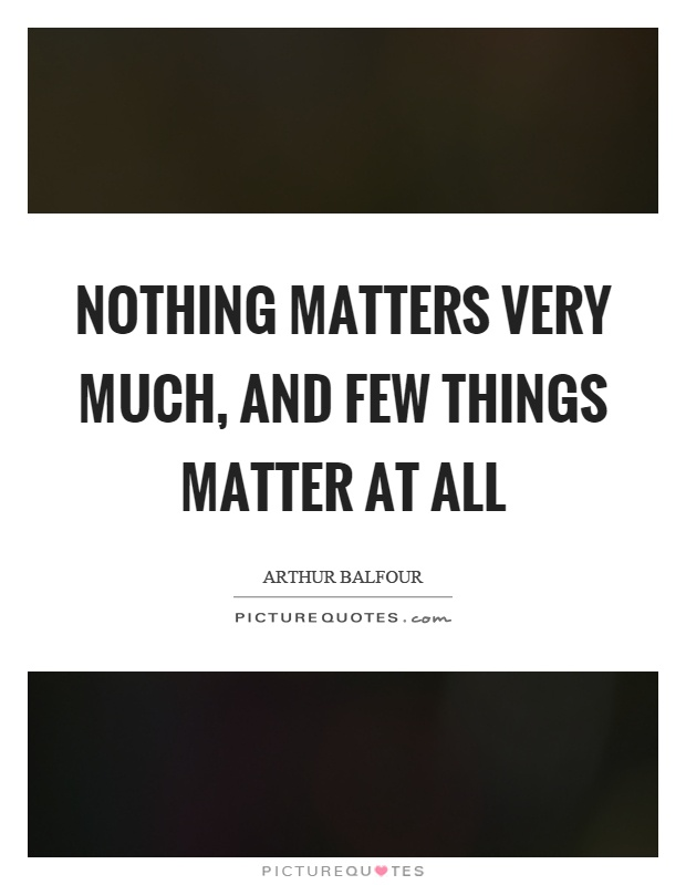 Nothing matters very much, and few things matter at all Picture Quote #1