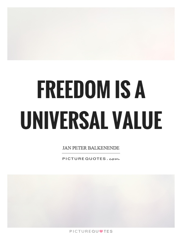 Freedom is a universal value Picture Quote #1