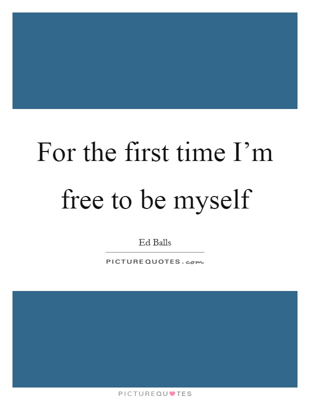 For the first time I'm free to be myself Picture Quote #1