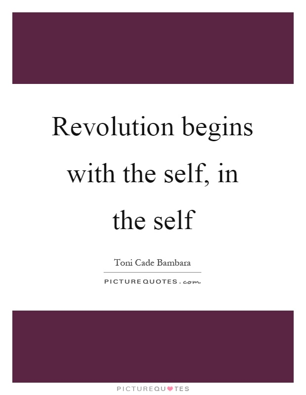 Revolution begins with the self, in the self Picture Quote #1