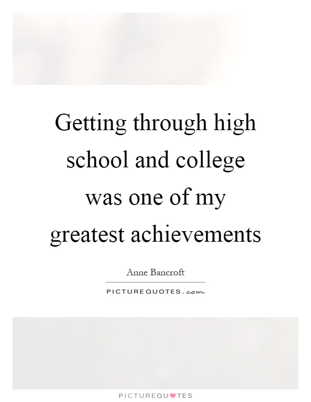 Getting through high school and college was one of my greatest achievements Picture Quote #1