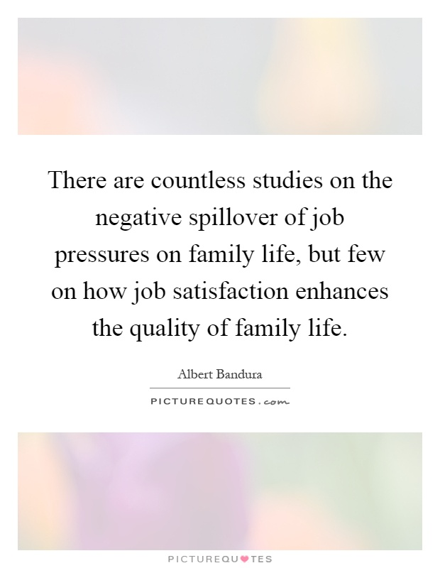 There are countless studies on the negative spillover of job ...