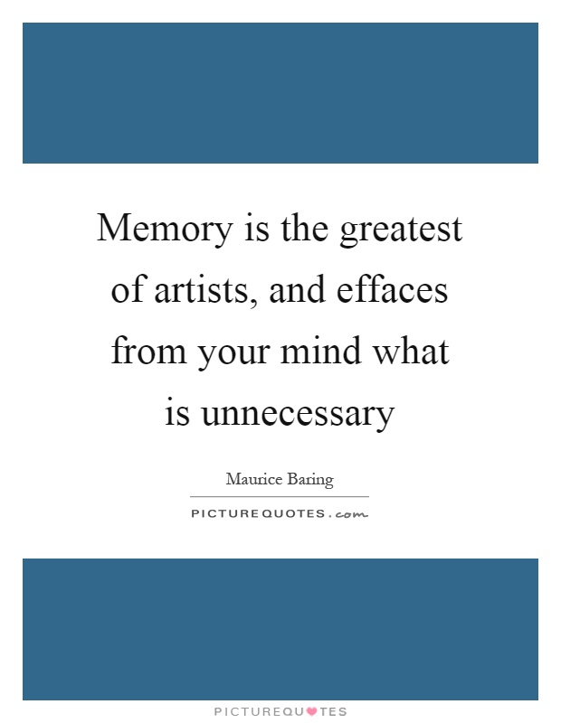 Memory is the greatest of artists, and effaces from your mind what is unnecessary Picture Quote #1