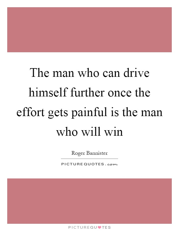 The man who can drive himself further once the effort gets painful is the man who will win Picture Quote #1