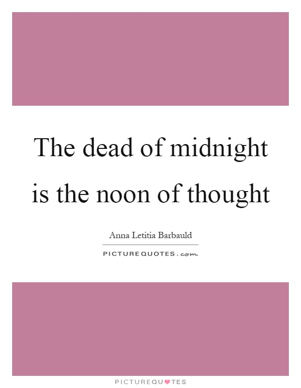 The dead of midnight is the noon of thought Picture Quote #1