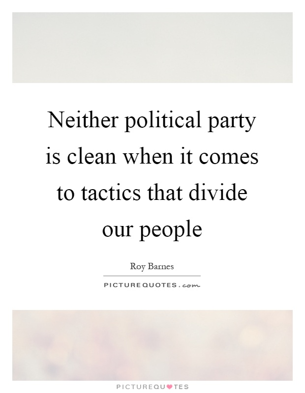 Neither political party is clean when it comes to tactics that divide our people Picture Quote #1