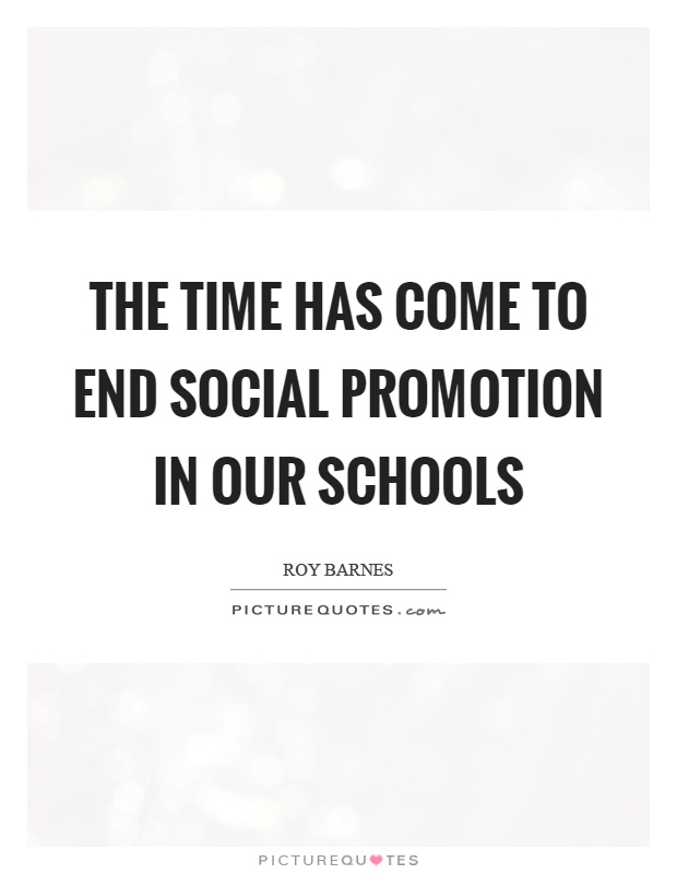 The time has come to end social promotion in our schools Picture Quote #1