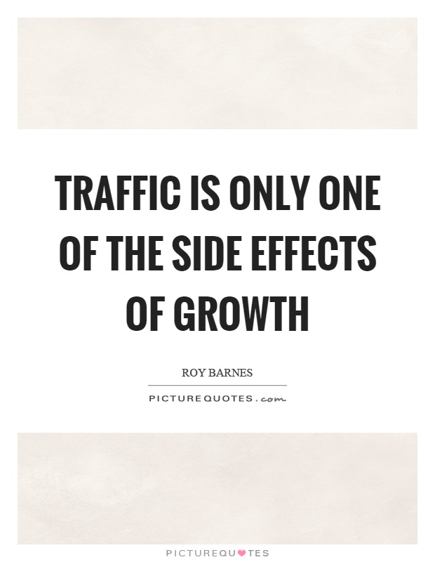 Traffic is only one of the side effects of growth Picture Quote #1