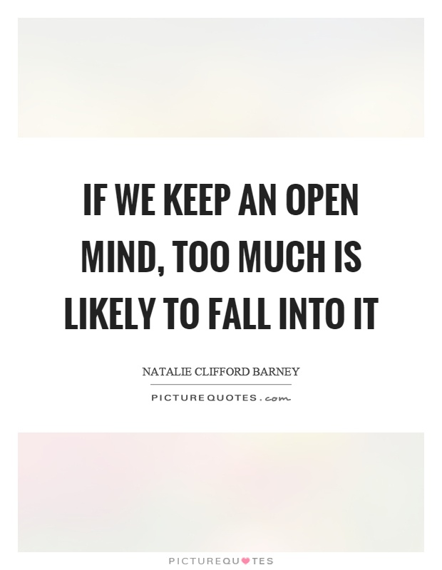 If we keep an open mind, too much is likely to fall into it Picture Quote #1