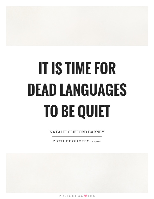 It is time for dead languages to be quiet Picture Quote #1