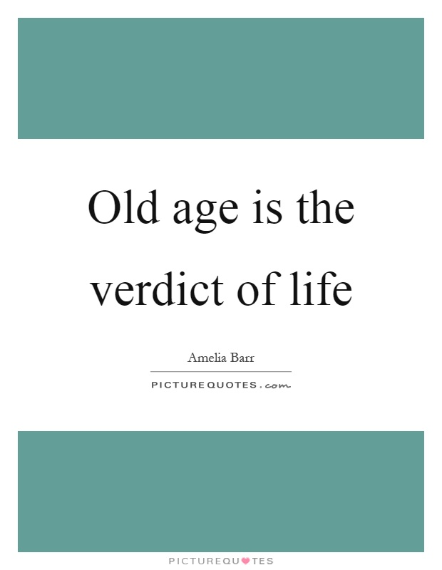 Old age is the verdict of life Picture Quote #1