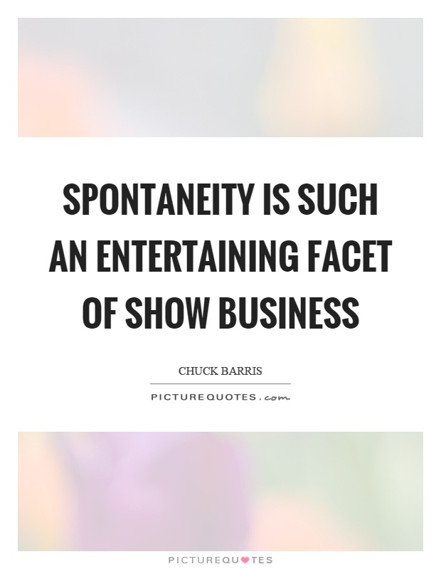 Spontaneity is such an entertaining facet of show business Picture Quote #1