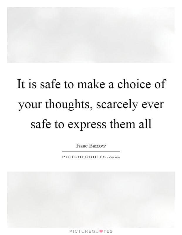 It is safe to make a choice of your thoughts, scarcely ever safe to express them all Picture Quote #1