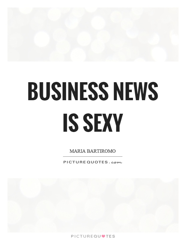 Business news is sexy Picture Quote #1