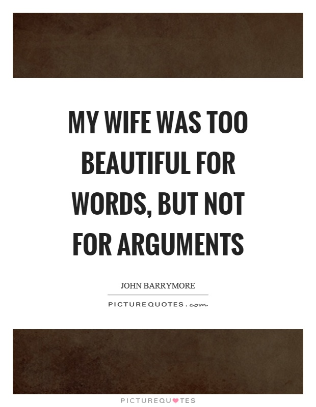 My wife was too beautiful for words, but not for arguments Picture Quote #1