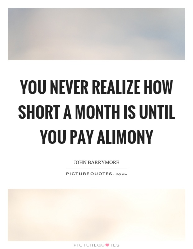 You never realize how short a month is until you pay alimony Picture Quote #1