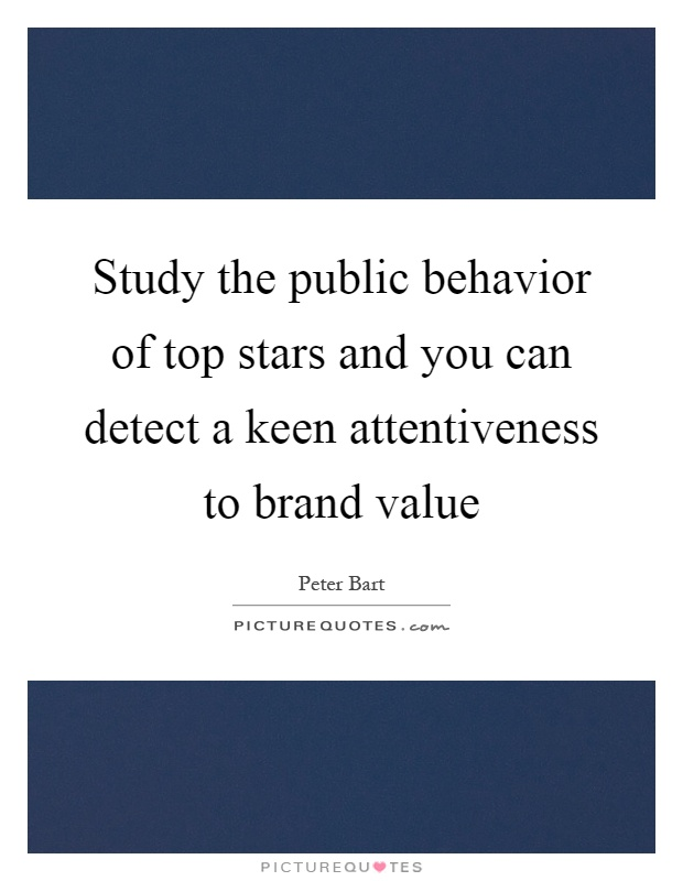 Study the public behavior of top stars and you can detect a keen attentiveness to brand value Picture Quote #1