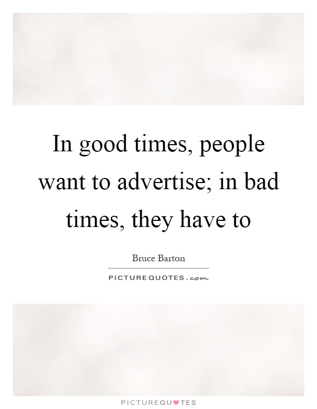 In good times, people want to advertise; in bad times, they have to Picture Quote #1