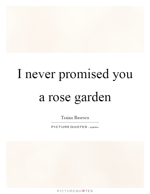 I never promised you a rose garden picture quotes - Never promised you a rose garden ...