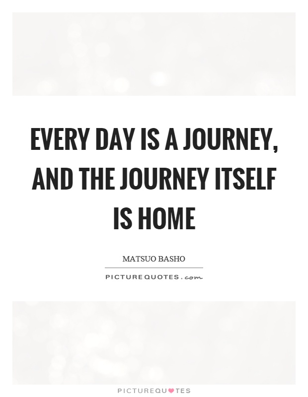 Every day is a journey, and the journey itself is home Picture Quote #1