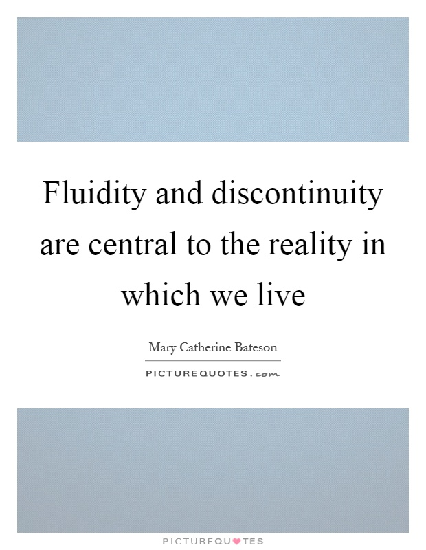 Fluidity and discontinuity are central to the reality in which we live Picture Quote #1