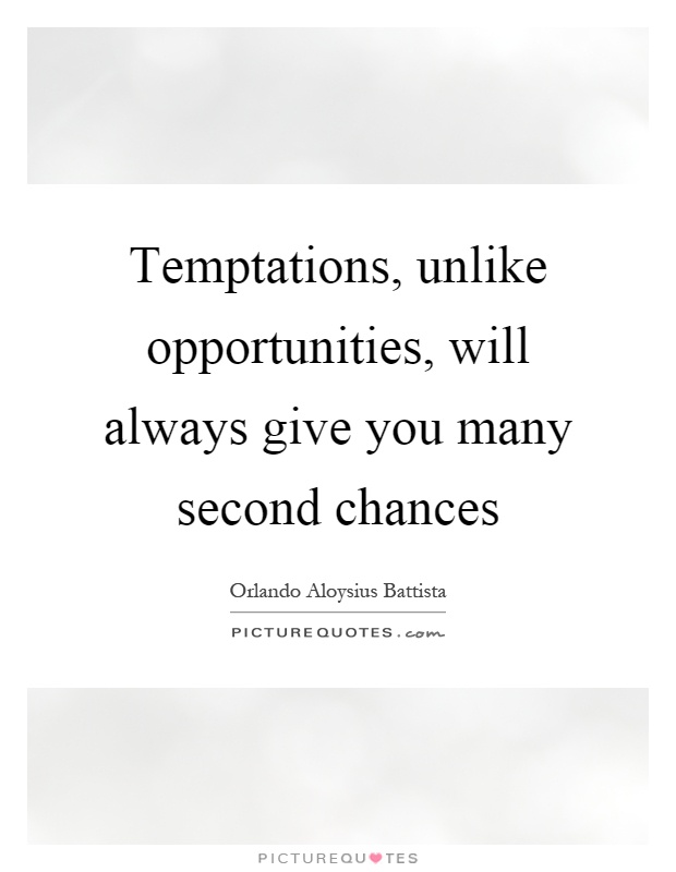 Temptations, unlike opportunities, will always give you many second chances Picture Quote #1