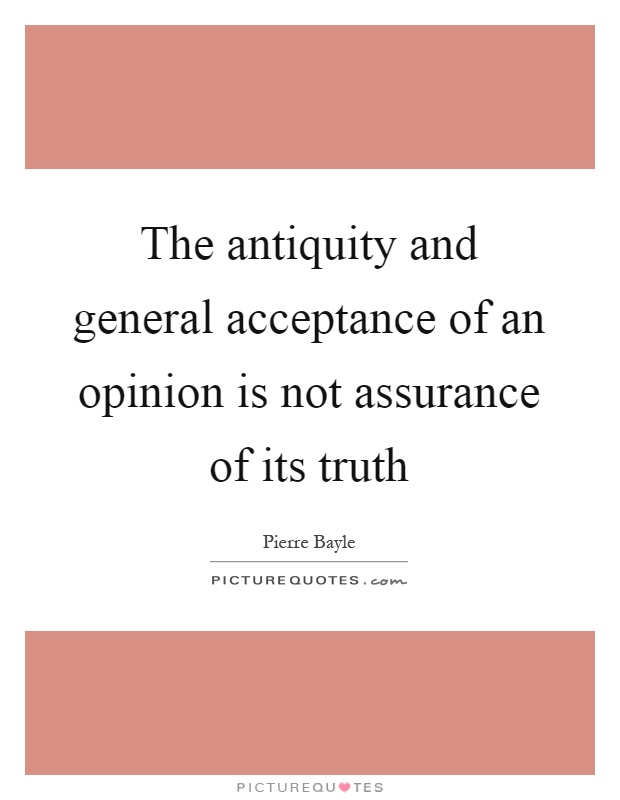 The antiquity and general acceptance of an opinion is not assurance of its truth Picture Quote #1