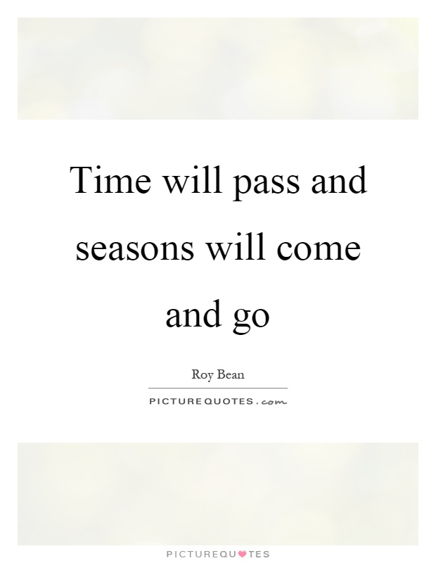Time will pass and seasons will come and go Picture Quote #1