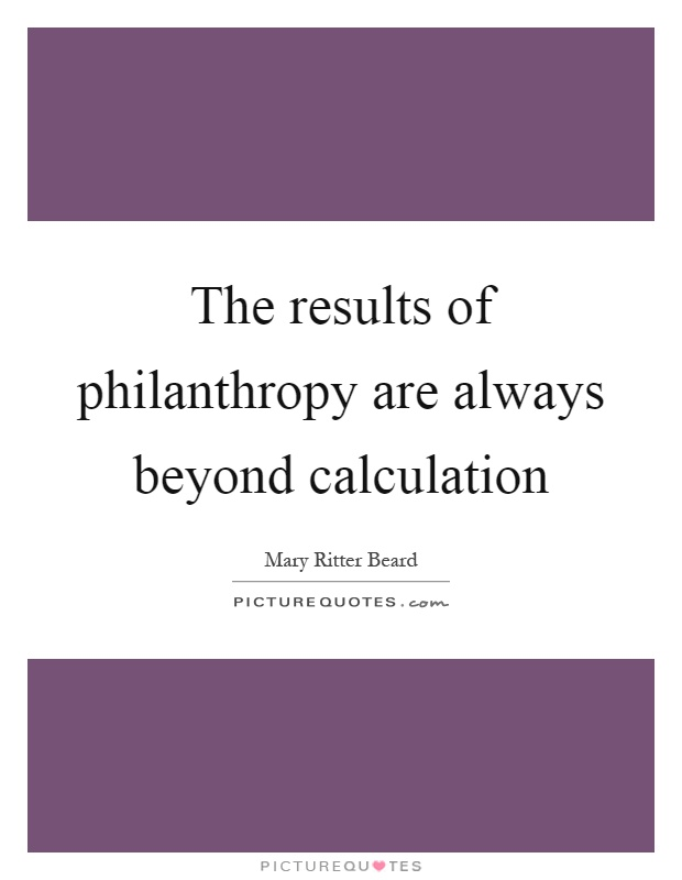 The results of philanthropy are always beyond calculation Picture Quote #1