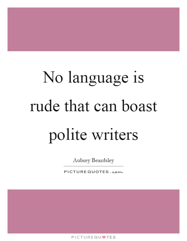 No language is rude that can boast polite writers Picture Quote #1