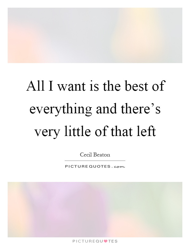 All i want is the best of everything and there s very for All the very best images