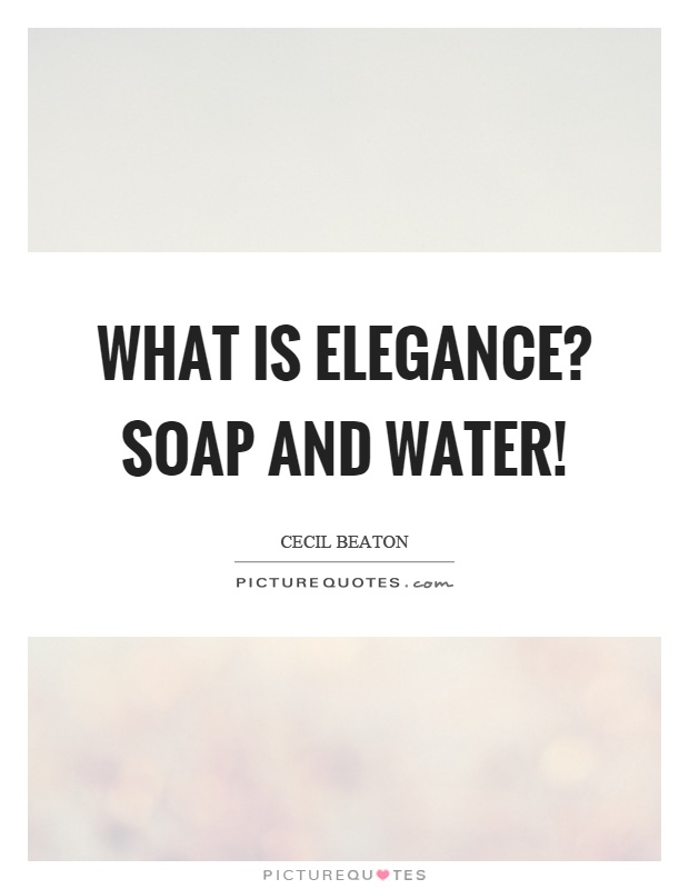 What is elegance? Soap and water! Picture Quote #1