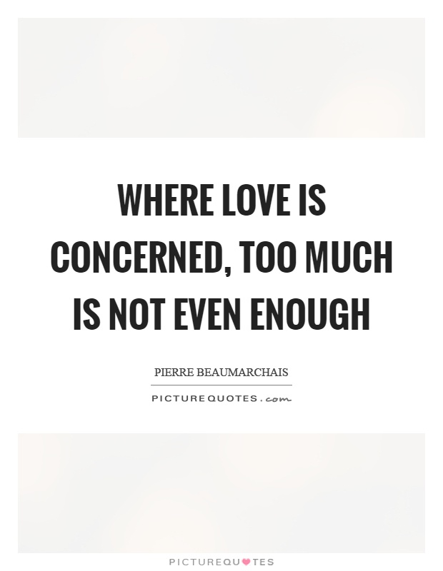 Where love is concerned, too much is not even enough Picture Quote #1
