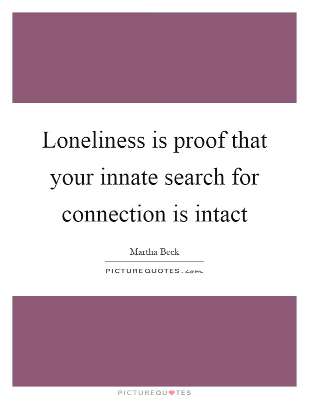 Loneliness is proof that your innate search for connection is intact Picture Quote #1