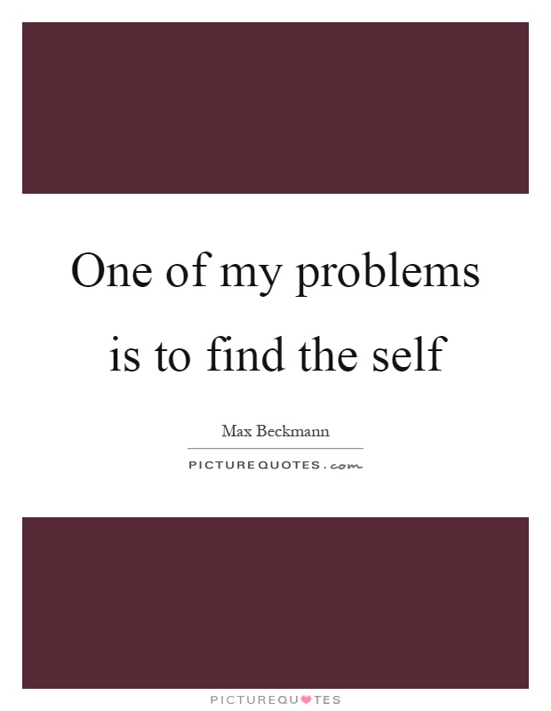 One of my problems is to find the self Picture Quote #1