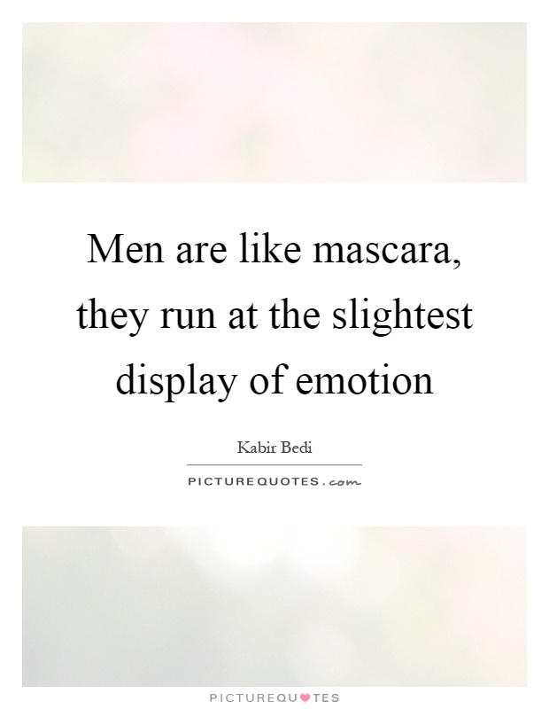 Men are like mascara, they run at the slightest display of emotion Picture Quote #1