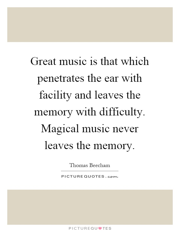 Great music is that which penetrates the ear with facility and leaves the memory with difficulty. Magical music never leaves the memory Picture Quote #1